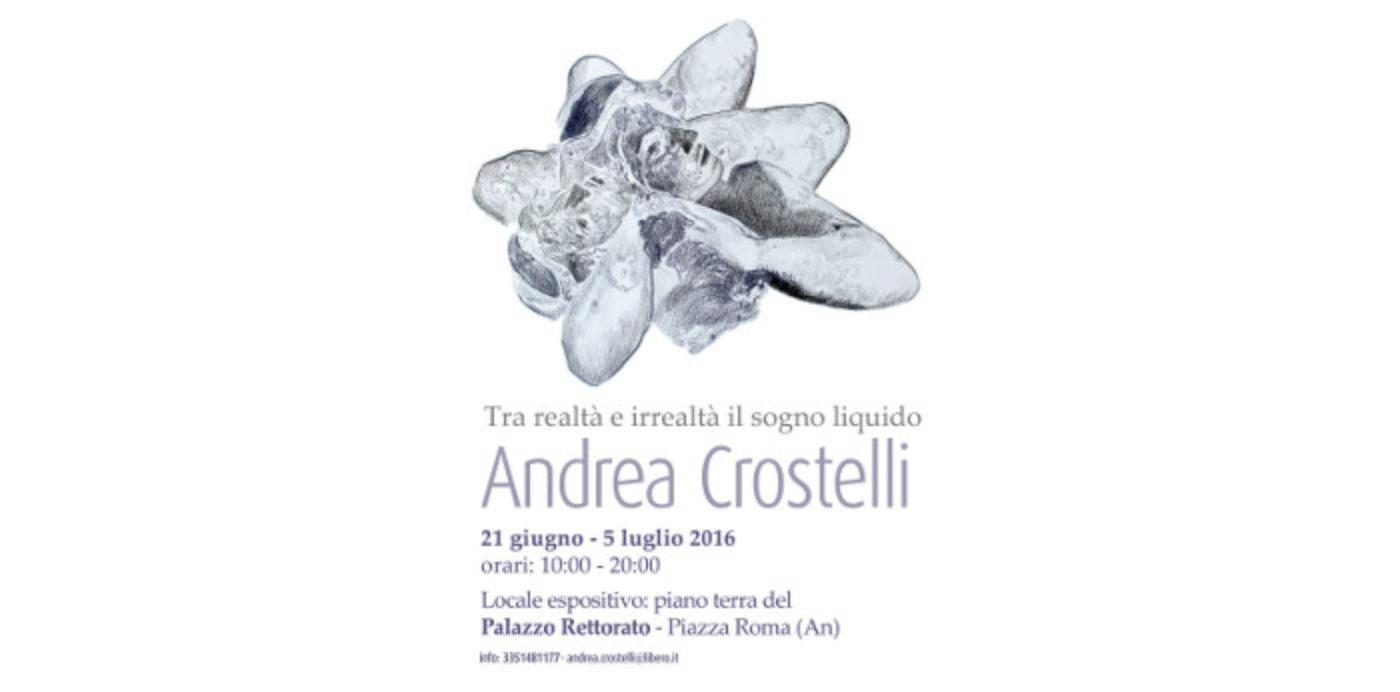 """Andrea Crostelli in mostra """"Tra realtà e irrealtà il sogno liquido"""""""